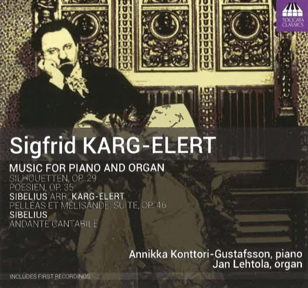 Sigfried Karg-Elert: Music for Piano and Organ (Toccata Classics, 2017)