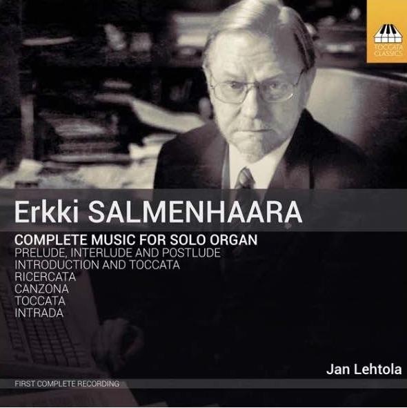 Erkki Salmenhaara: Complete Works for Solo Organ (Toccata Classics, 2020)