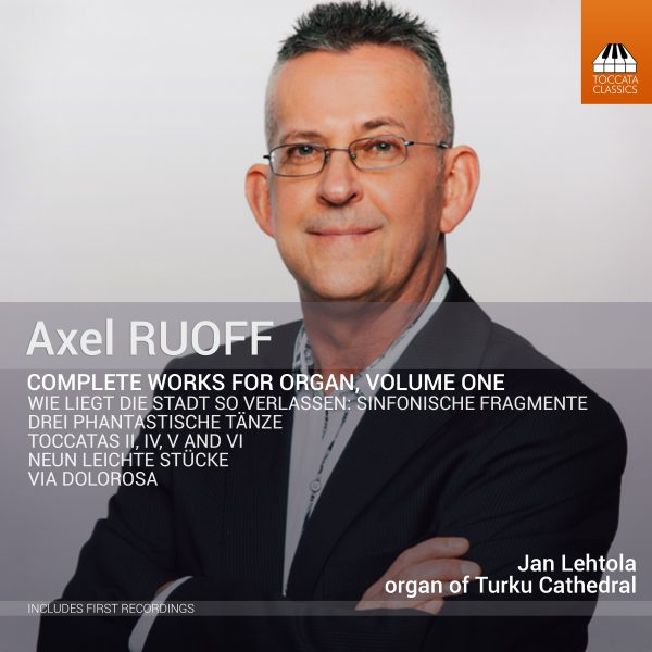 NEW RECORDING                                     Axel Ruoff: Complete Works for Organ, Volume 1 (Toccata Classics, 2020)